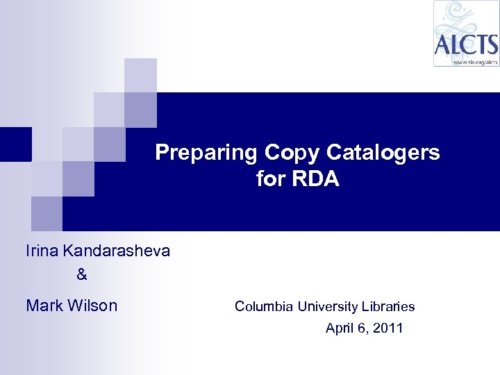 Preparing Copy Catalogers for RDA Irina Kandarasheva & Mark Wilson Columbia University Libraries April