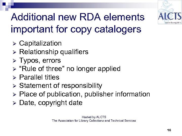 Additional new RDA elements important for copy catalogers Ø Ø Ø Ø Capitalization Relationship
