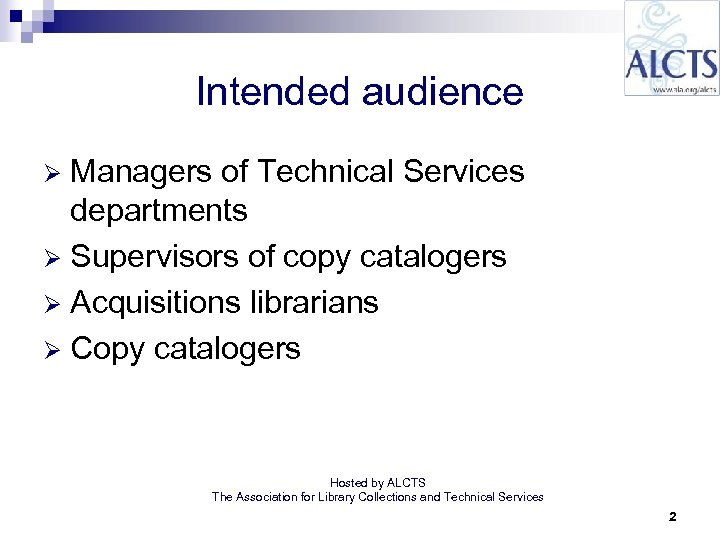 Intended audience Managers of Technical Services departments Ø Supervisors of copy catalogers Ø Acquisitions
