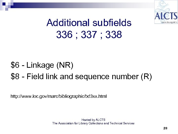 Additional subfields 336 ; 337 ; 338 $6 - Linkage (NR) $8 - Field