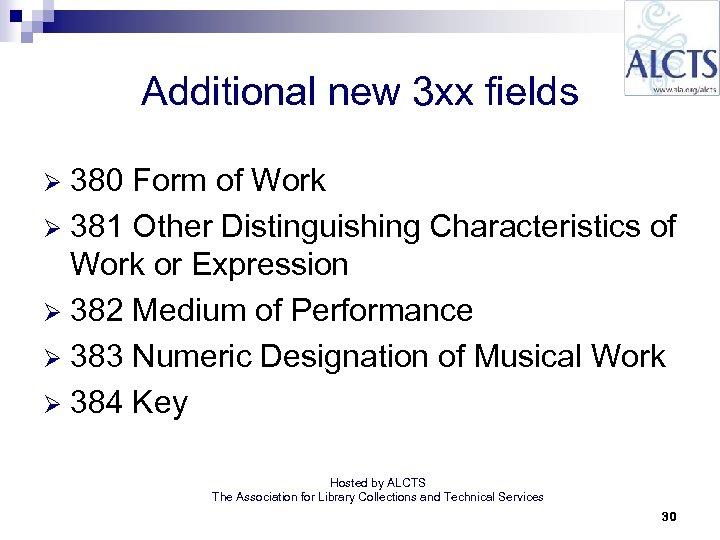 Additional new 3 xx fields 380 Form of Work Ø 381 Other Distinguishing Characteristics