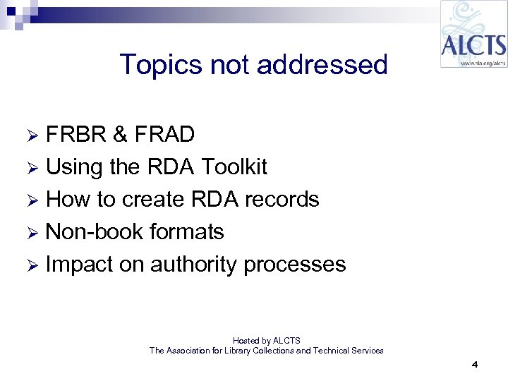 Topics not addressed FRBR & FRAD Ø Using the RDA Toolkit Ø How to