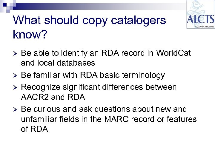 What should copy catalogers know? Ø Ø Be able to identify an RDA record