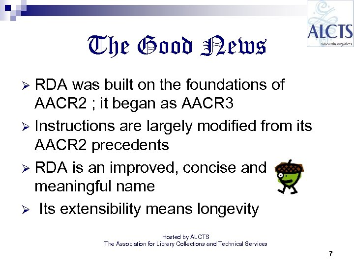 The Good News RDA was built on the foundations of AACR 2 ; it