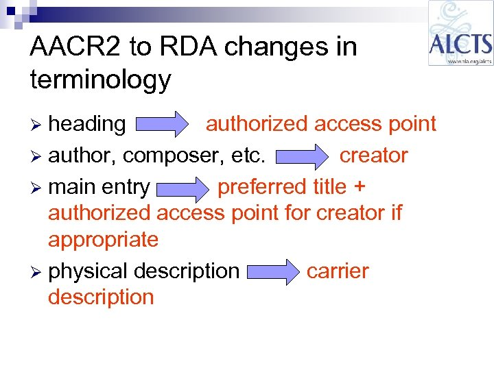 AACR 2 to RDA changes in terminology heading authorized access point Ø author, composer,