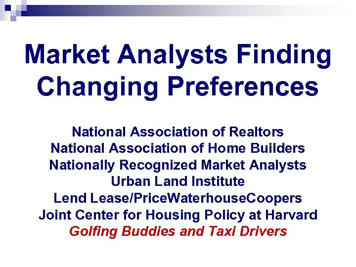 Market Analysts Finding Changing Preferences National Association of Realtors National Association of Home Builders