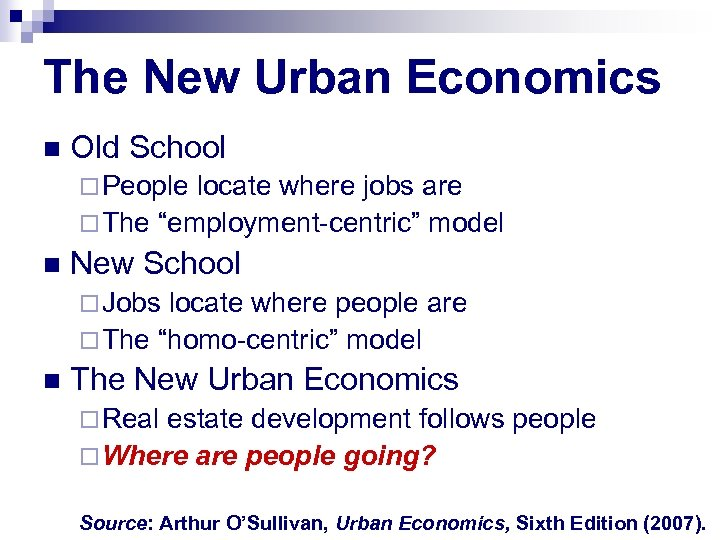 The New Urban Economics n Old School ¨ People locate where jobs are ¨