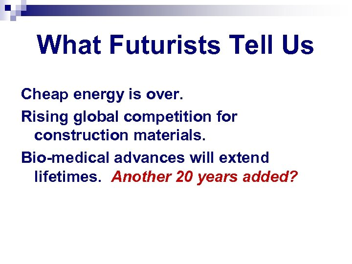 What Futurists Tell Us Cheap energy is over. Rising global competition for construction materials.