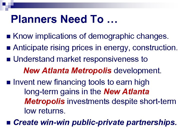 Planners Need To … Know implications of demographic changes. n Anticipate rising prices in