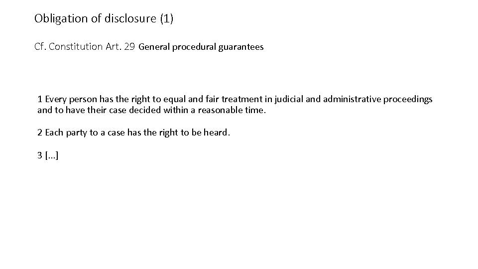 Obligation of disclosure (1) Cf. Constitution Art. 29 General procedural guarantees 1 Every person