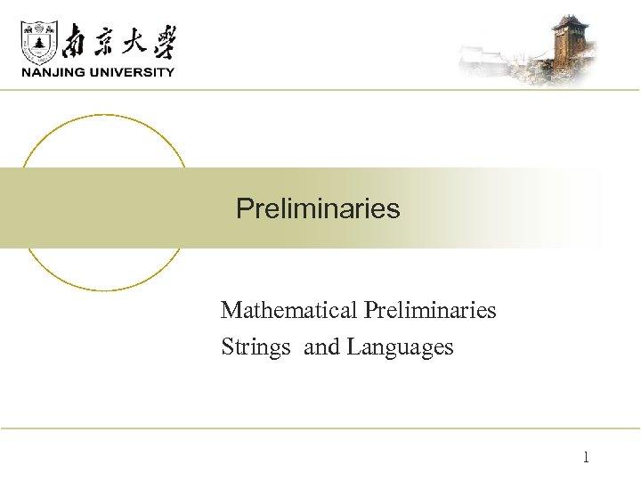 Preliminaries Mathematical Preliminaries Strings and Languages 1