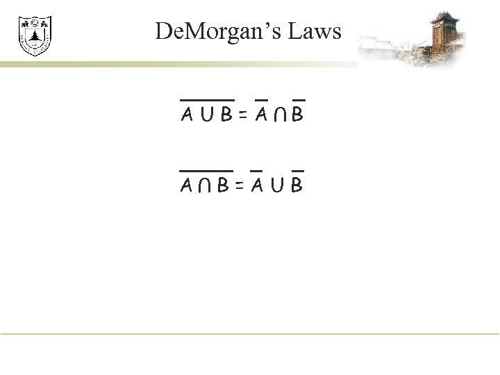 De. Morgan's Laws U AUB=A B B=AUB