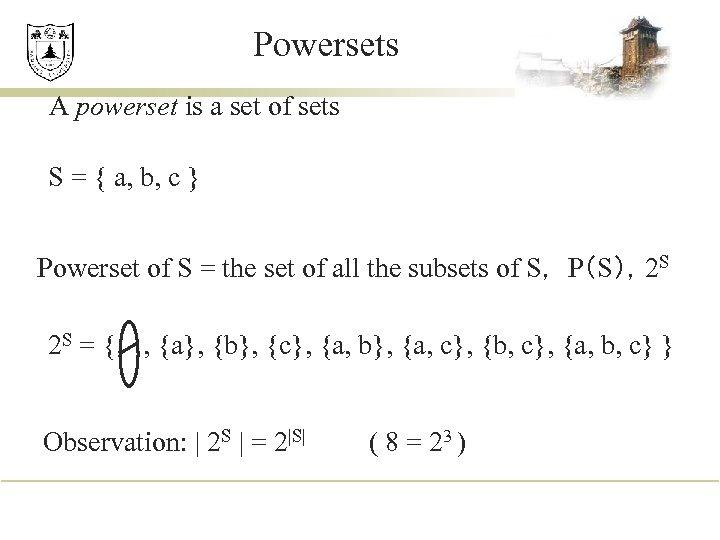 Powersets A powerset is a set of sets S = { a, b, c