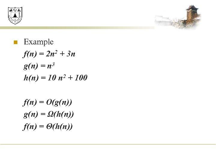 n Example f(n) = 2 n 2 + 3 n g(n) = n 3