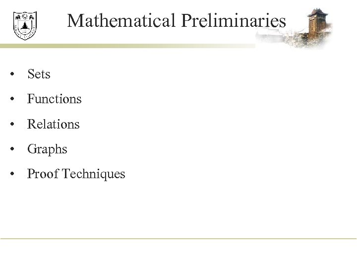 Mathematical Preliminaries • Sets • Functions • Relations • Graphs • Proof Techniques