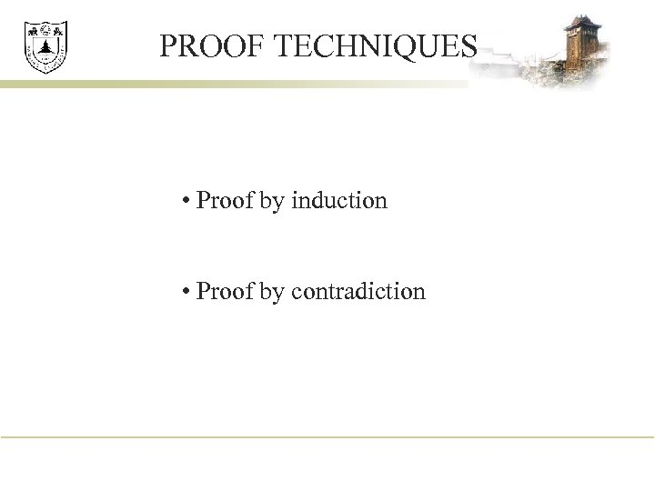 PROOF TECHNIQUES • Proof by induction • Proof by contradiction