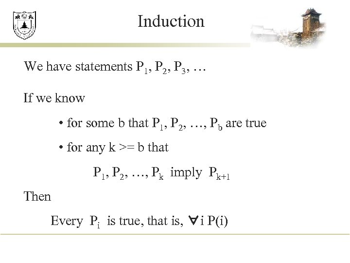 Induction We have statements P 1, P 2, P 3, … If we know