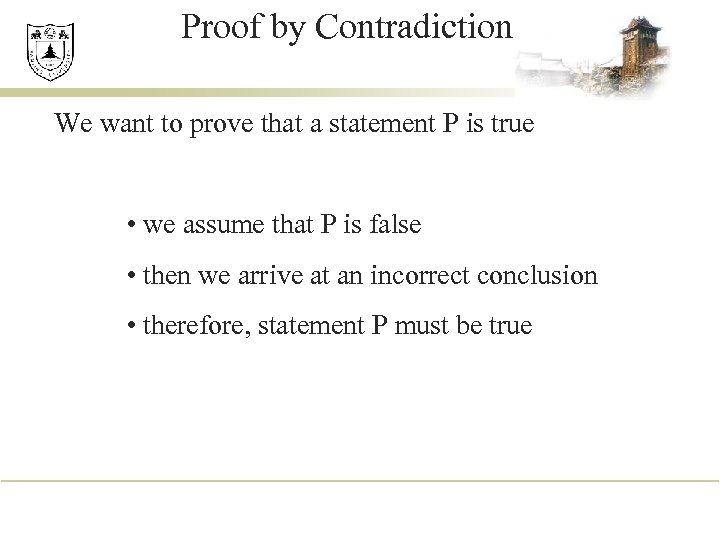 Proof by Contradiction We want to prove that a statement P is true •
