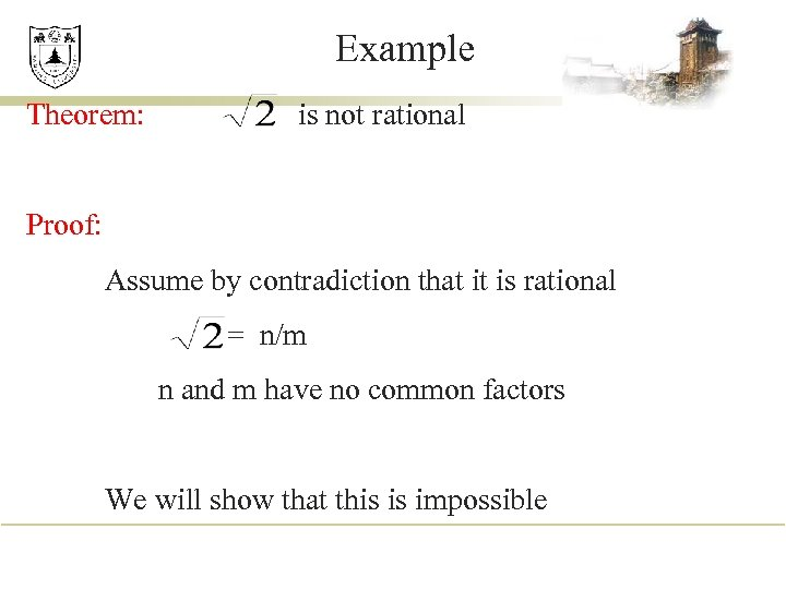 Example Theorem: is not rational Proof: Assume by contradiction that it is rational =