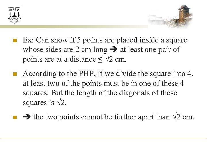 n Ex: Can show if 5 points are placed inside a square whose sides