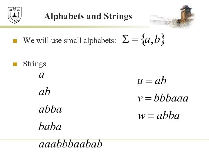 Alphabets and Strings n We will use small alphabets: n Strings