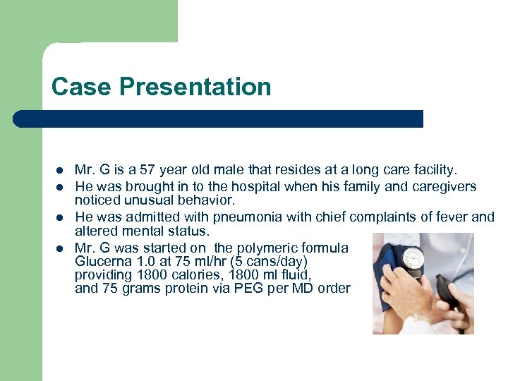 Case Presentation l l Mr. G is a 57 year old male that resides