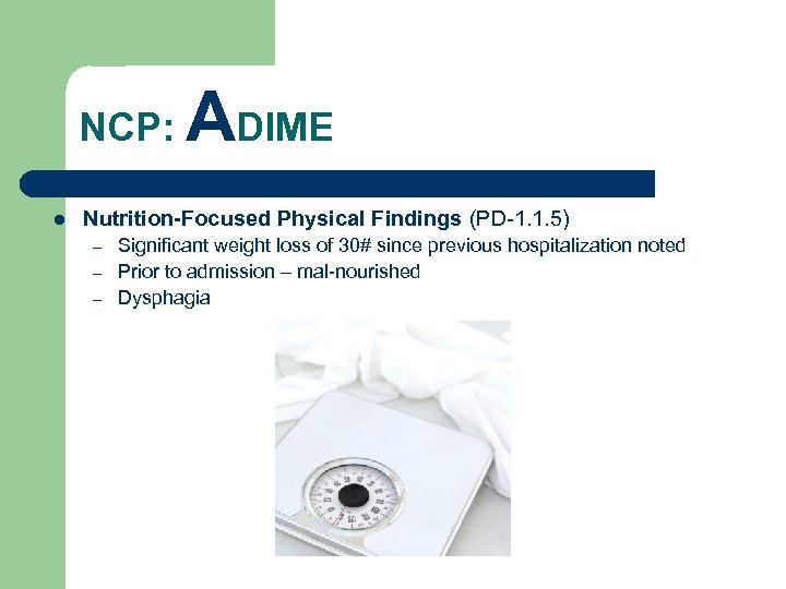 NCP: l ADIME Nutrition-Focused Physical Findings (PD-1. 1. 5) – – – Significant weight