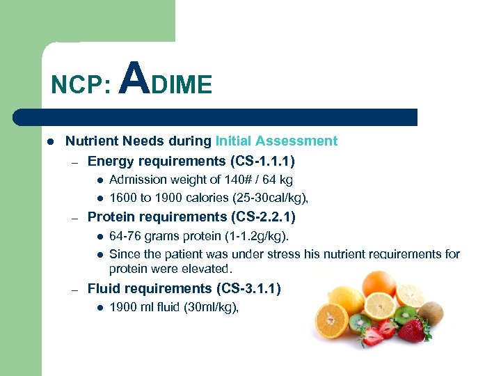 NCP: l ADIME Nutrient Needs during Initial Assessment – Energy requirements (CS-1. 1. 1)