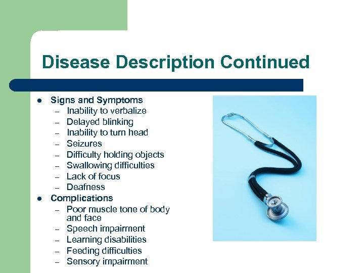 Disease Description Continued l l Signs and Symptoms – Inability to verbalize –