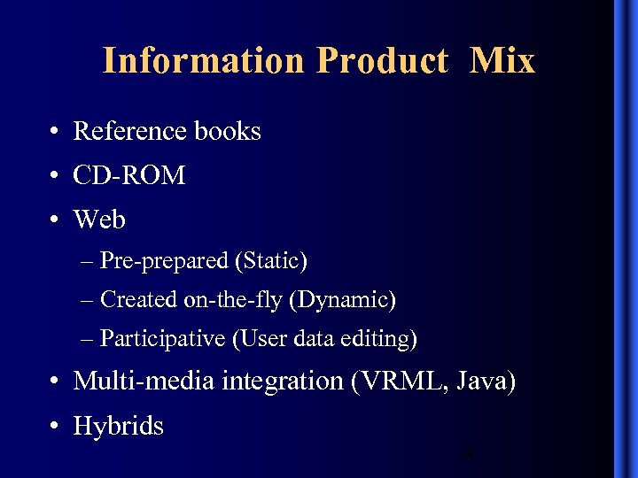 Information Product Mix • Reference books • CD-ROM • Web – Pre-prepared (Static) –