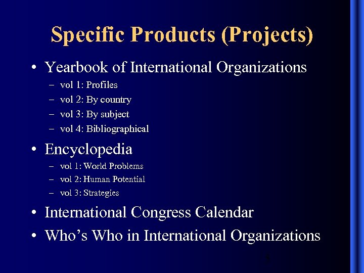 Specific Products (Projects) • Yearbook of International Organizations – – vol 1: Profiles vol