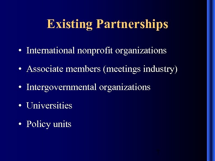 Existing Partnerships • International nonprofit organizations • Associate members (meetings industry) • Intergovernmental organizations