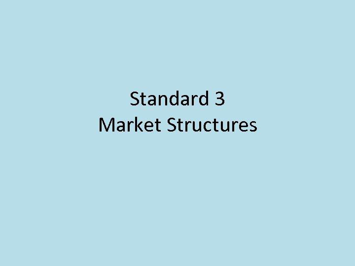 Standard 3 Market Structures