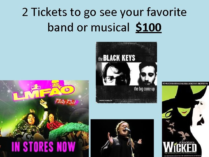 2 Tickets to go see your favorite band or musical $100