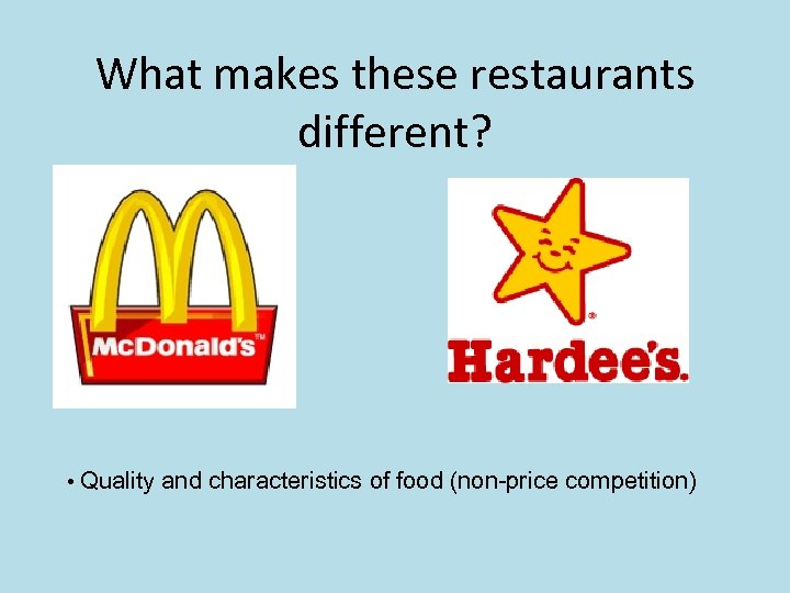 What makes these restaurants different? • Quality and characteristics of food (non-price competition)