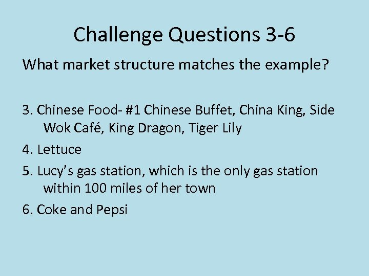Challenge Questions 3 -6 What market structure matches the example? 3. Chinese Food- #1
