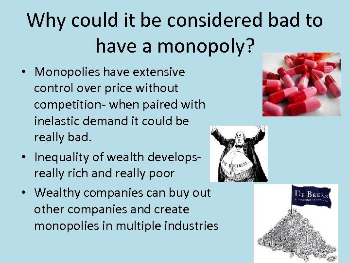 Why could it be considered bad to have a monopoly? • Monopolies have extensive