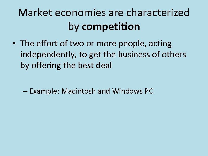 Market economies are characterized by competition • The effort of two or more people,