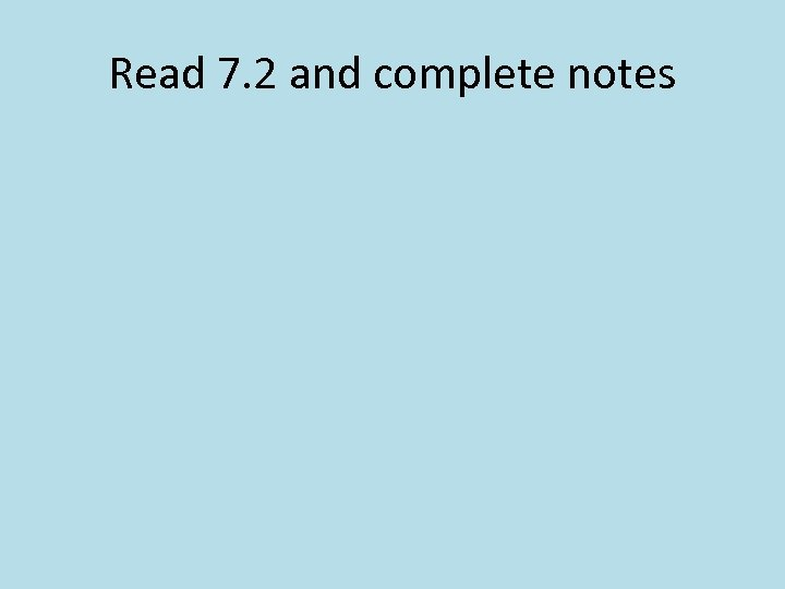 Read 7. 2 and complete notes