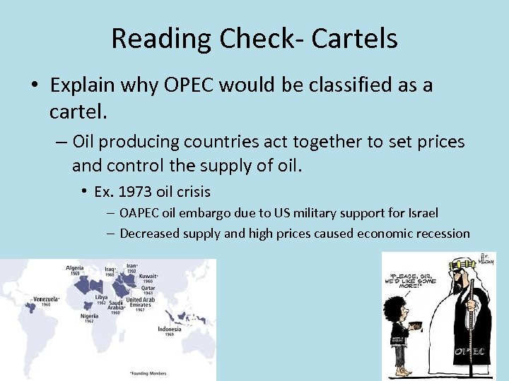 Reading Check- Cartels • Explain why OPEC would be classified as a cartel. –