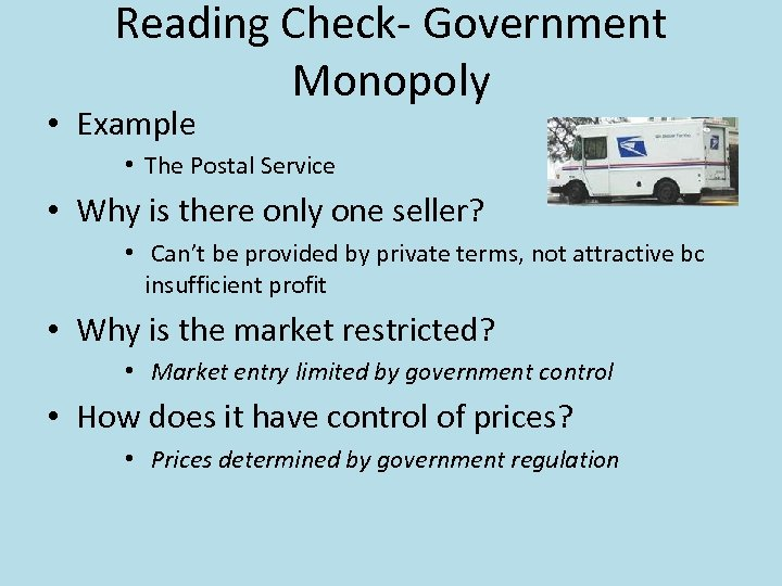 Reading Check- Government Monopoly • Example • The Postal Service • Why is there