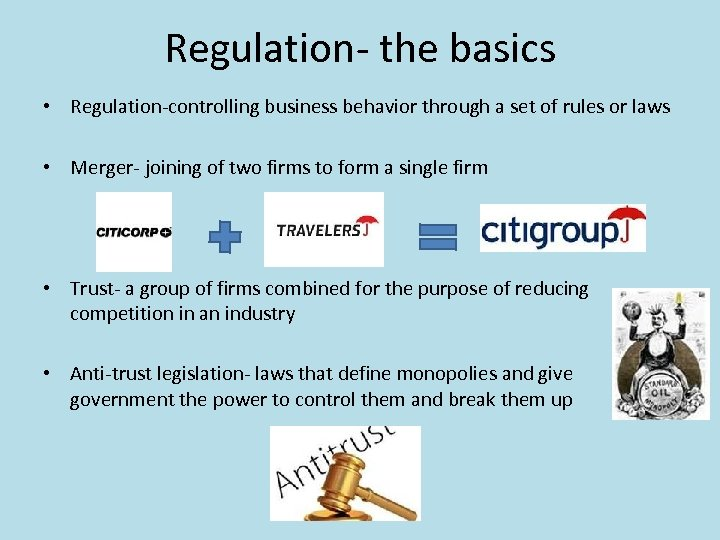 Regulation- the basics • Regulation-controlling business behavior through a set of rules or laws