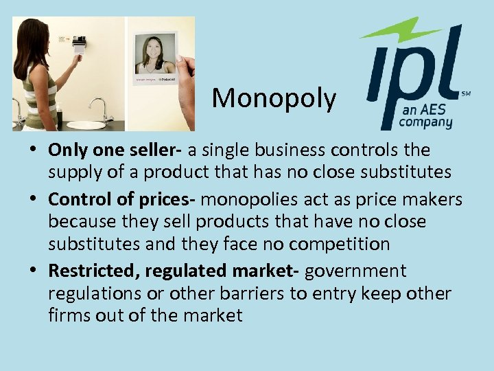 Monopoly • Only one seller- a single business controls the supply of a product