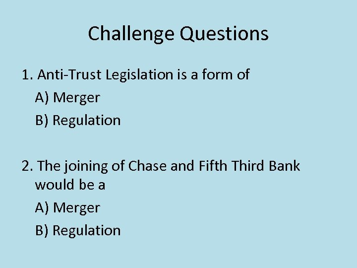 Challenge Questions 1. Anti-Trust Legislation is a form of A) Merger B) Regulation 2.