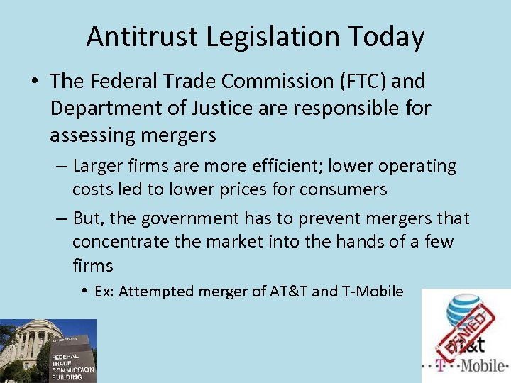 Antitrust Legislation Today • The Federal Trade Commission (FTC) and Department of Justice are