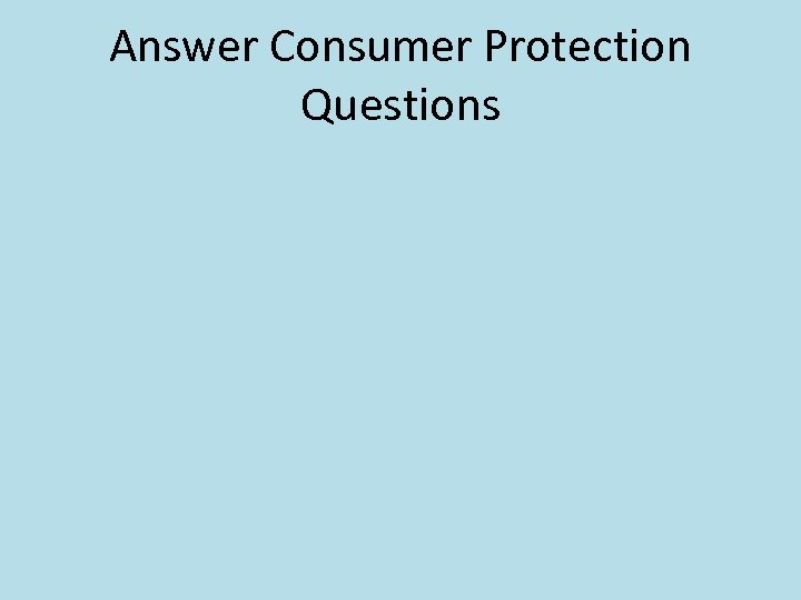 Answer Consumer Protection Questions