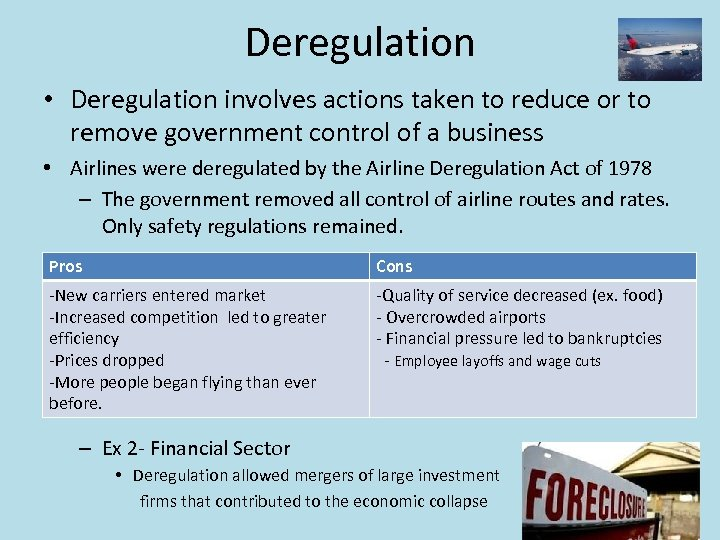 Deregulation • Deregulation involves actions taken to reduce or to remove government control of