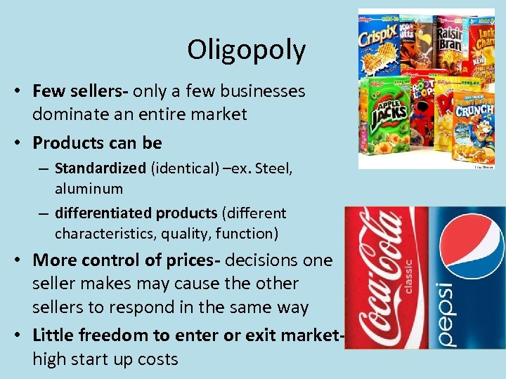 Oligopoly • Few sellers- only a few businesses dominate an entire market • Products