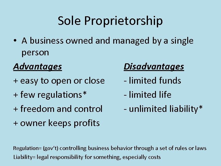 Sole Proprietorship • A business owned and managed by a single person Advantages Disadvantages