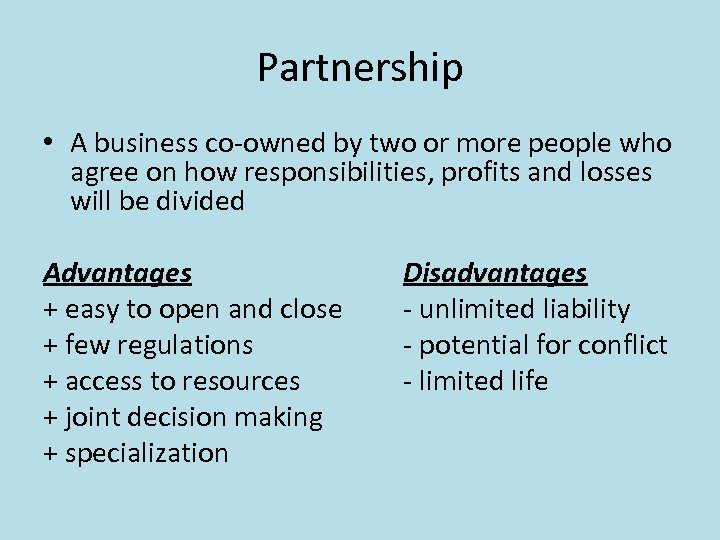 Partnership • A business co-owned by two or more people who agree on how
